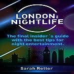 London Nightlife: The Final Insider's Guide | Sarah Retter