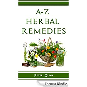 A-Z of Herbal Remedies: Herbal remedies that have been used successfully for generations to treat numerous common ailments. (English Edition)