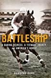 Battleship: A Daring Heiress, A Teenage Jockey, and Americas Horse