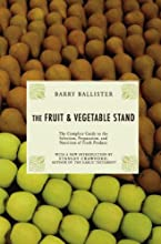 The Fruit amp Vegetable Stand The Complete Guide to the Selection Preparation and Nutrition of Fresh