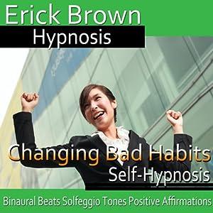 Changing Bad Habits: Improve Self-Control, Guided Meditation, Self Hypnosis, Binaural Beats | [Erick Brown Hypnosis]
