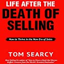 Life After the Death of Selling: How to Thrive in the New Era of Sales Audiobook by Tom Searcy Narrated by Tom Searcy
