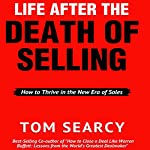 Life After the Death of Selling: How to Thrive in the New Era of Sales | Tom Searcy