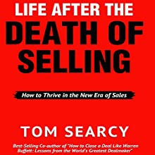Life After the Death of Selling: How to Thrive in the New Era of Sales (       UNABRIDGED) by Tom Searcy Narrated by Tom Searcy