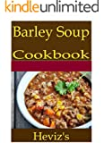 Barley Soup 101. Delicious, Nutritious, Low Budget, Mouth Watering Barley Soup Cookbook