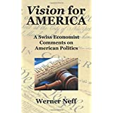 Vision for America: A Swiss Economist Comments on American Politics ~ Werner Neff