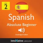 Learn Spanish with Innovative Language's Proven Language System - Level 2: Absolute Beginner Spanish | Innovative Language Learning