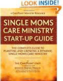 Single Moms Care Ministry Start-Up Guide: The Complete Guide to Planting and Growing a Church-Based Single Moms Care and Support Ministry