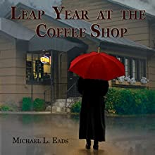 Leap Year at the Coffee Shop Audiobook by Michael L. Eads Narrated by Michael L. Eads