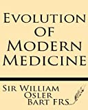 img - for Evolution of Modern Medicine: A Series of Lectures Delivered at Yale University on the Silliman Foundation in April, 1913 book / textbook / text book