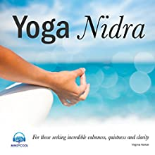 Yoga Nidra: For Those Seeking Incredible Calmness, Quietness and Clarity  by Virginia Harton Narrated by Virginia Harton