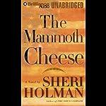 The Mammoth Cheese | Sheri Holman