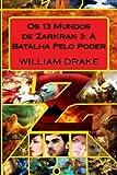 Os 13 Mundos de Zarkran 3: A Batalha Pelo Poder (Volume 3) (Portuguese Edition)
