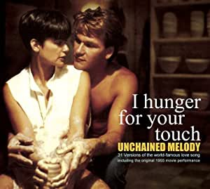 Unchained Melody-I Hunger for Your Touch