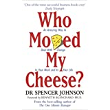 Who Moved My Cheese: An Amazing Way to Deal with Change in Your Work and in Your Lifeby Spencer Johnson