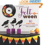 Felt-o-ween: 40 Scary-Cute Projects t...