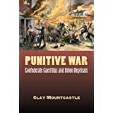 Punitive War: Confederate Guerrillas and Union Reprisals (Modern War Studies) ~ Clay Mountcastle