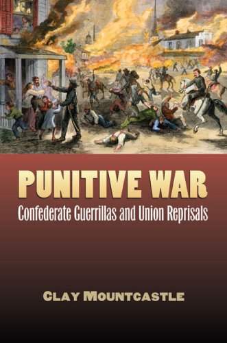 Punitive War: Confederate Guerrillas and Union Reprisals (Modern War Studies) (Modern War Studies (Hardcover))
