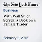 With Wall St. on Screen, a Book on a Female Trader | Alessandra Stanley