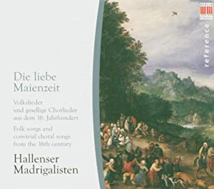 Die liebe Maienzeit: Folk Songs and Convivial Choral Songs from the 16th Century