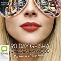 The 90-Day Geisha (       UNABRIDGED) by Chelsea Haywood Narrated by Eloise Oxer