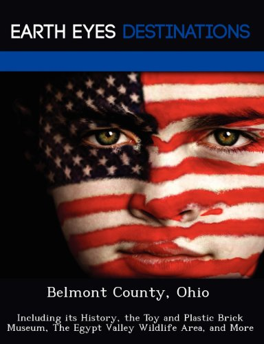 Belmont County, Ohio: Including Its History, the Toy and Plastic Brick Museum, the Egypt Valley Wildlife Area, and More