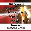 Keys to Receiving Your Miracle: Miracles Happen Today (       UNABRIDGED) by Bill Vincent Narrated by Lynn Benson