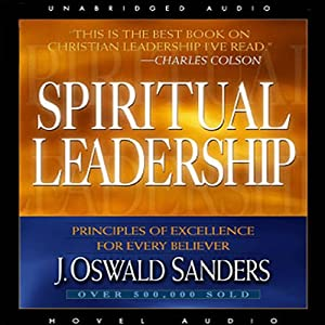 Spiritual Leadership: Principles of Excellence for Every Believer | [J. Oswald Sanders]