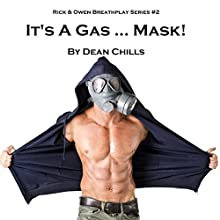 It's a Gas... Mask!: Rick and Owen Breathplay, Book 2 (       UNABRIDGED) by Dean Chills Narrated by Dean Chills