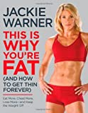 This Is Why You're Fat (And How to Get Thin Forever): Eat More, Cheat More, Lose More--and Keep the Weight Off [Hardcover] [2010] (Author) Jackie Warner
