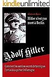 Adolf Hitler n'est pas mort � Berlin - Comment les services secrets britanniques l'ont aid� � quitter l'Allemagne