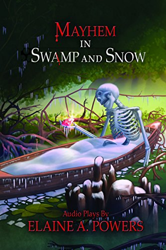 Elaine A. Powers - Mayhem in Swamp and Snow: Audio Plays (English Edition)