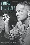 Admiral Bill Halsey: A Naval Life