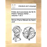 Folies de La Jeunesse de Sir S. Peters Talassa-Aithe ... Volume 1 of 3