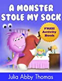 Children s Book: A Monster Stole My Sock (Book Two)(A Funny And Beautifully Illustrated Children s Bedtime Rhyming Picture Book For Ages 2-8) (A Monster Stole My Shoe Series)