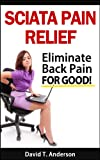 Sciatica Pain Relief - Eliminate Back Pain For Good!