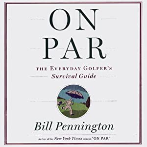 On Par: The Everyday Golfer's Survival Guide | [Bill Pennington]