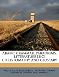 img - for Arabic grammar, paradigms, litterature [sic] chrestomathy and glossary book / textbook / text book