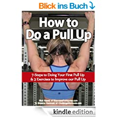 How to Do a Pull Up - 7 Steps to Doing Your First Pull Up & 3 Exercises to Improve Your Pull Up (English Edition)