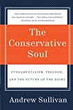 img - for The Conservative Soul: Fundamentalism, Freedom, and the Future of the Right by Sullivan, Andrew published by Harper Perennial (2007) book / textbook / text book