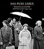 Das pure Leben: Fotografien aus der DDR. Die frühen Jahre 1945–1975