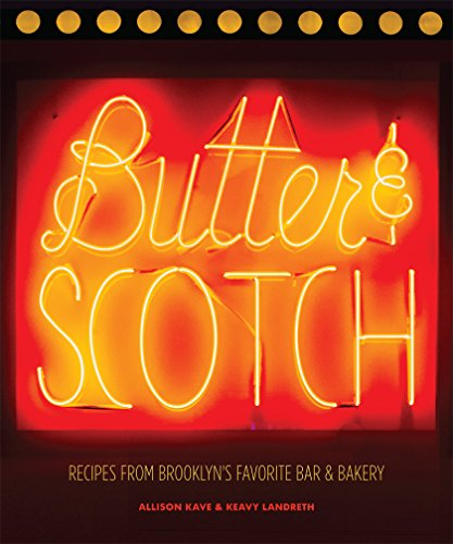 Butter & Scotch: Recipes from Brooklyn's Favorite Bar and Bakery by Allison Kave, Keavy Landreth