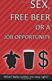 img - for Sex, Free Beer or a Job Opportunity book / textbook / text book