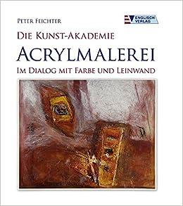 Die Kunst-Akademie - Acrylmalerei: Im Dialog mit Farbe und Leinwand