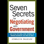 Seven Secrets for Negotiating with Government: How to Deal with Local, State or Foreign Government | Jeswald W. Salacuse