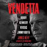 Vendetta: Bobby Kennedy Versus Jimmy Hoffa | James Neff