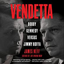 Vendetta: Bobby Kennedy Versus Jimmy Hoffa (       UNABRIDGED) by James Neff Narrated by Joe Barrett