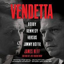 Vendetta: Bobby Kennedy Versus Jimmy Hoffa (       UNABRIDGED) by James Neff Narrated by Joe Barrett