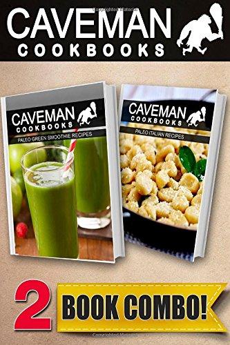 Paleo Green Smoothie Recipes And Paleo Italian Recipes: 2 Book Combo (Caveman Cookbooks )