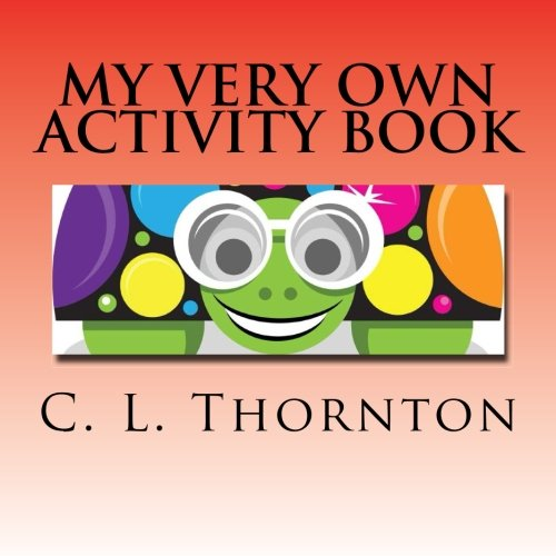 My very own activity book: Shapes, numbers, animals, colors and more. [Thornton, C L] (Tapa Blanda)